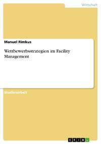 Cover Wettbewerbsstrategien im Facility Management