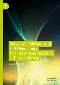 Cover Bergson's Philosophy of Self-Overcoming
