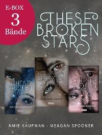 Cover These Broken Stars: Alle drei Bände der Bestseller-Serie in einer E-Box!
