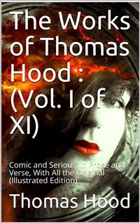 Cover The Works of Thomas Hood; Vol. I (of XI) / Comic and Serious, in Prose and Verse, With All the Original / Illustrations