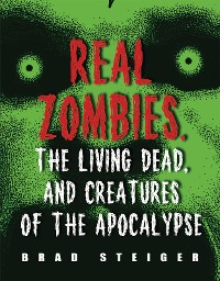 Cover Real Zombies, the Living Dead, and Creatures of the Apocalypse