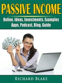 Cover Passive Income, Online, Ideas, Investments, Examples, Apps, Podcast, Blog, Guide