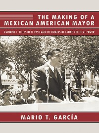 Cover The Making of a Mexican American Mayor
