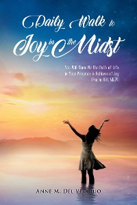 Cover Daily Walk to Joy in the Midst: You Will Show Me the Path of Life; in Your Presence is Fullness of Joy (Psalm 16:11, NKJV): You Will Show Me the Path of Life; in Your Presence is Fullness of Joy (Psalm 16