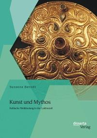 Cover Kunst und Mythos: Keltische Weltdeutung in der Latènezeit