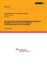 Cover Das Asylverfahrensbeschleunigungsgesetz (Asylpaket I). Ein geeignetes Instrument zur Lösung der Flüchtlingsproblematik in Deutschland?