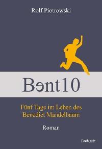 Cover Bɘnt10 - Fünf Tage im Leben des Benedict Mandelbaum