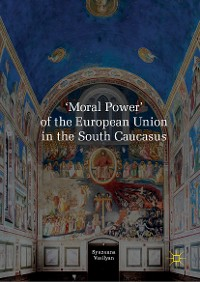 Cover 'Moral Power' of the European Union in the South Caucasus