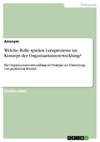 Cover Welche Rolle spielen Lernprozesse im Konzept der Organisationsentwicklung?