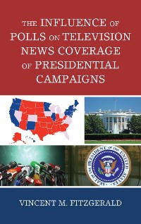 Cover The Influence of Polls on Television News Coverage of Presidential Campaigns