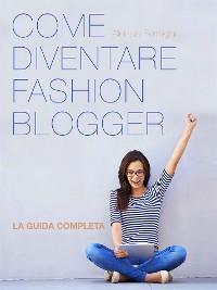 Cover Come Diventare Fashion Blogger
