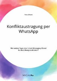 Cover Konfliktaustragung per WhatsApp. Wie nutzen Paare den Instant-Messaging-Dienst bei Beziehungsproblemen?