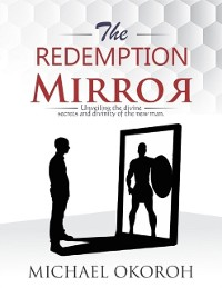 Cover Redemption Mirror- Unveiling Divine Secrets and the Divinity of the New Man