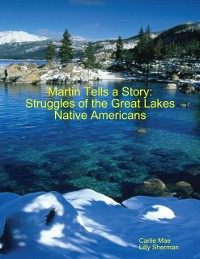 Cover Martin Tells a Story:  Struggles of the Great Lakes Native Americans
