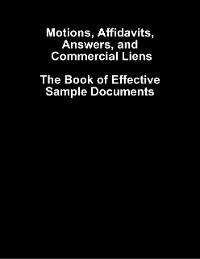 Cover Motions, Affidavits, Answers, and Commercial Liens - The Book of Effective Sample Documents