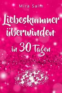 Cover Liebeskummer: DAS GROSSE LIEBESKUMMER RECOVERY PROGRAMM! Wie Sie in 30 Tagen Ihren Liebeskummer überwinden, den tiefen Schmerz heilen, zurück in Ihre Kraft kommen, in Liebe loslassen und frei und glücklich neu starten!