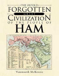 Cover The Untold Forgotten Great Civilization of the People of Ham