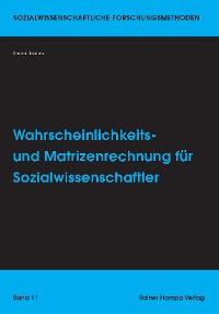 Cover Wahrscheinlichkeits- und Matrizenrechnung für Sozialwissenschaftler