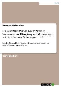 Cover Die Mietpreisbremse. Ein wirksames Instrument zur Dämpfung des Mietanstiegs auf dem Berliner Wohnungsmarkt?