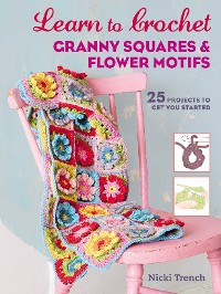 Cover Learn to Crochet Granny Squares and Flower Motifs