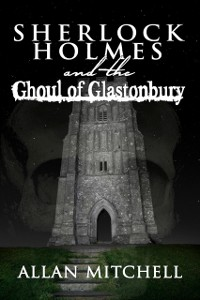 Cover Sherlock Holmes and the Ghoul of Glastonbury