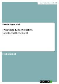 Cover Freiwillige Kinderlosigkeit. Gesellschaftliche Sicht