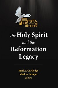 Cover The Holy Spirit and the Reformation Legacy
