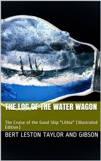 Cover The Log of the Water Wagon / or The Cruise of the Good Ship 'Lithia'