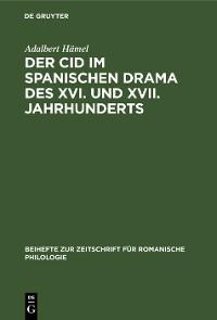 Cover Der Cid im spanischen Drama des XVI. und XVII. Jahrhunderts
