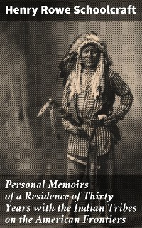 Cover Personal Memoirs of a Residence of Thirty Years with the Indian Tribes on the American Frontiers