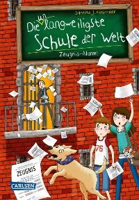 Cover Die unlangweiligste Schule der Welt 4: Zeugnis-Alarm!