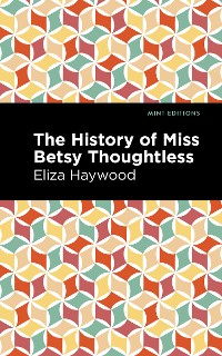 Cover The History of Miss Betsy Thoughtless