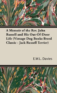 Cover A Memoir of the Rev. John Russell and His Out-Of-Door Life (Vintage Dog Books Breed Classic - Jack Russell Terrier)