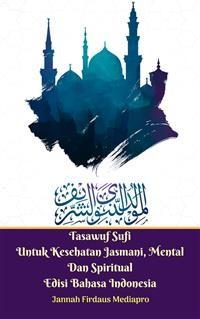 Cover Tasawuf Sufi Untuk Kesehatan Jasmani, Mental Dan Spiritual Edisi Bahasa Indonesia