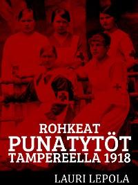 Cover Rohkeat punatytöt Tampereella 1918