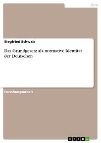 Cover Das Grundgesetz als normative Identität der Deutschen