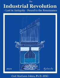 Cover The Industrial Revolution Lost in Antiquity - Found in the Renaissance