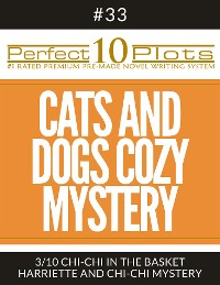 "Cover Perfect 10 Cats and Dogs Cozy Mystery Plots #33-3 ""CHI-CHI IN THE BASKET – HARRIETTE AND CHI-CHI MYSTERY"""