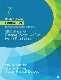 Cover Study Guide for Education to Accompany Salkind and Frey's Statistics for People Who (Think They) Hate Statistics
