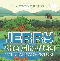 Cover Jerry the Giraffe's Tall Tale Adventure