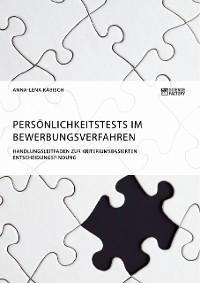 Cover Persönlichkeitstests im Bewerbungsverfahren. Handlungsleitfaden zur kriteriumsbasierten Entscheidungsfindung