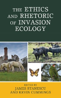 Cover The Ethics and Rhetoric of Invasion Ecology