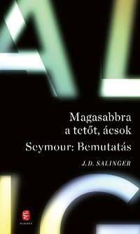 Cover Magasabbra a tetőt, ácsok - Seymour: Bemutatás