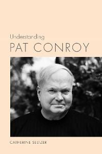 Cover Understanding Pat Conroy