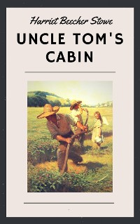Cover Harriet Beecher Stowe: Uncle Tom's Cabin (English Edition)