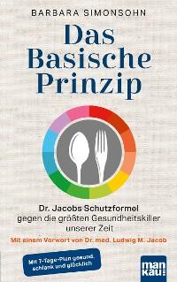 Cover Das Basische Prinzip. Dr. Jacobs Schutzformel gegen die größten Gesundheitskiller unserer Zeit