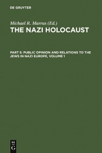 Cover The Nazi Holocaust. Part 5: Public Opinion and Relations to the Jews in Nazi Europe. Volume 1