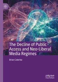 Cover The Decline of Public Access and Neo-Liberal Media Regimes
