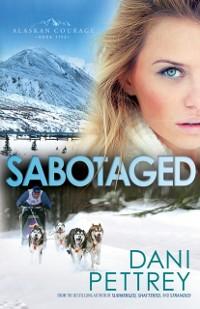 Cover Sabotaged (Alaskan Courage Book #5)