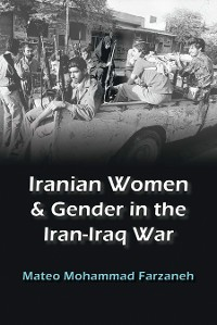 Cover Iranian Women and Gender in the Iran-Iraq War